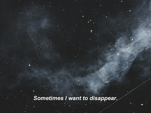 letsgetlosttoniight:  I want to disappear