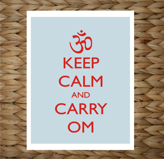peacelove-yoga:  Keep Calm and Carry Om