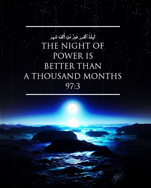"hijridates:  لَيلَةُ ٱلقَدرِ خَيرٌ مِّن أَلفِ شهرَ ""The Night of Power is better than a thousand months."" (97:3)"