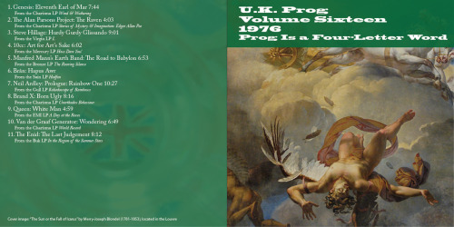 U.K. Prog, Volume 16: 1976 Prog Is a Four-Letter Word This volume covers 1976. Download the mix here.  1. Genesis: Eleventh Earl of Mar 7:442. The Alan Parsons Project: The Raven 4:033. Steve Hillage: Hurdy Gurdy Glissando 9:01 4. 10cc: Art for Art's Sake 6:025. Manfred Mann's Earth Band: The Road to Babylon 6:53 6. Brân: Hapus Awr 7. Neil Ardley: Prologue: Rainbow One 10:278. Brand X: Born Ugly 8:169. Queen: White Man 4:5910. Van der Graaf Generator: Wondering 6:49<11. The Enid: The Last Judgement 8:12  Volume One: Mix.  Notes. Volume Two: Mix. Notes. Volume Three: Mix.  Notes. Volume Four: Mix.  Notes.  Volume Five: Mix.  Notes.  Volume Six: Mix.  Notes. Volume Seven: Mix.  Notes.  Volume Eight: Mix.  Notes.  Volume Nine: Mix.  Notes.   Volume Ten: Mix.  Notes.   Volume Eleven: Mix.  Notes.   Volume Twelve: Mix. Notes. Volume Thirteen: Mix. Notes. Volume Fourteen: Mix. Notes.Volume 15: Mix. Notes.