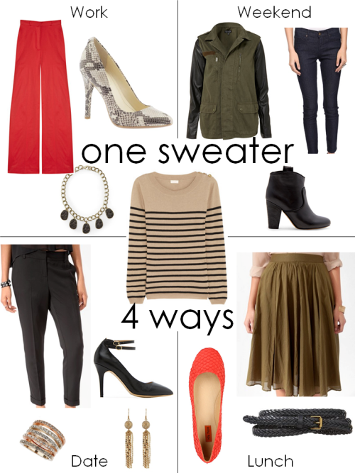 One Sweater. 4 Ways. A striped crew-neck sweater is a great basic. Go for something budget-friendly in cotton, or splurge on cashmere. Either way, you can wear it with jeans or a pencil skirt, and look equally polished. Here are four ways to style this simple piece from work to weekend.  Work: Red wide leg pants, Snakeskin pumps, Stone statement necklace.  Weekend: Army jacket, Dark wash skinny jeans, Slip on booties.  Date: Slim cropped trousers, Ankle-strap pumps, Stack of rings, Tassel earrings. Lunch: Knee length skirt, Braided wrap belt, Orange textured flats.