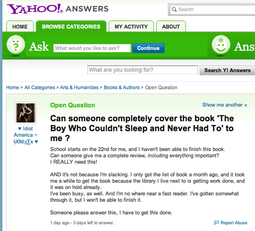 "jestcomedy:  DC Pierson Uses Yahoo Answers To Make A Lazy Student Read His Book ""I finished my book. I bet you can, too.""  Really awesome.  And his book is good too, I've actually given it to my mom, who is a teacher, to try and get her to assign it to kids who feel like they've been having trouble with friends.  Apparently it's been helping."