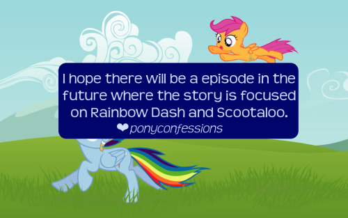 ponyconfessionslive:  I hope there will be a episode in the future where the story is focused on Rainbow Dash and Scootaloo. It seems like they never really bonded together as sisters. (this makes me believe that they were just paired together because Applebloom and Sweetie Belle both have a sister that are one of the main six.)  watch this being made via livestream
