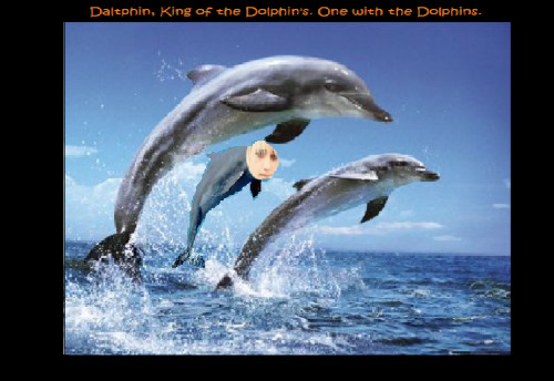 Daltphin, King of the Dolphins. One with the Dolphins.