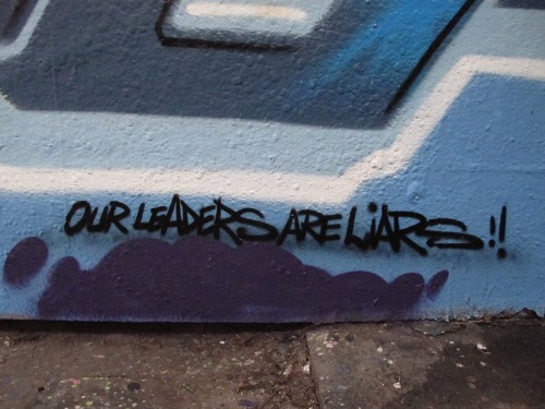 daydreamdesire:  graffquotes:  Our leaders are liars! via  Yes they are