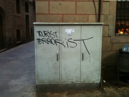 Tourist Terrorist. Not sure what to make of this. Barcelona is all about the tourism.
