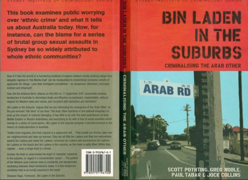 Bin Laden in the Suburbs: Criminalising the Arab Other, is a unique book looking at the issues of Lebanese and Syrian youth in Australia. It is a fascinating book that I have never been able to access in full. This is largely because it has been out of print for a number of years. I recently heard that the Sydney Institute of Criminology have now made that book available for free e-book download. A great book for anyone interested in ethnic tensions, Muslim youth in the West, and the criminalising of groups of people. Follow and cite this link http://hdl.handle.net/2123/8593