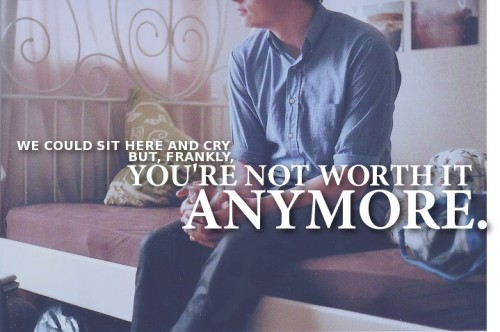 """We could sit here and cry, but, frankly, you're not worth it anymore."" picture by: musicandphotography"