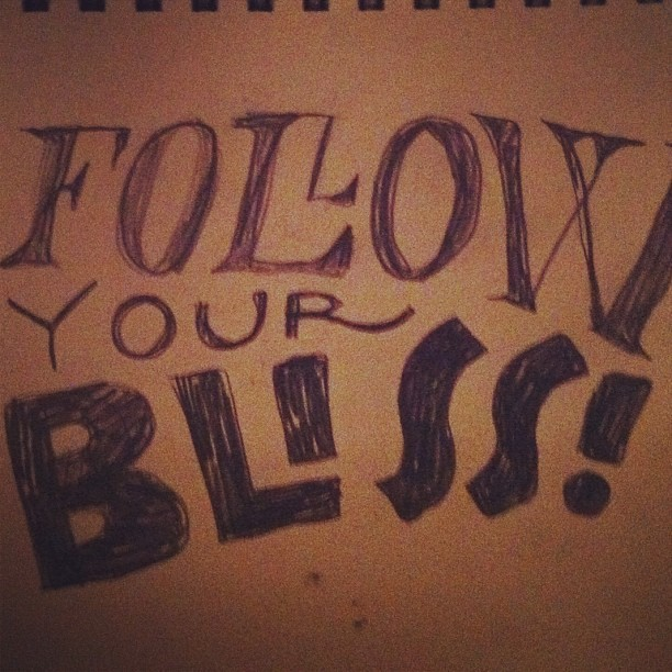 Follow your bliss (Taken with Instagram)