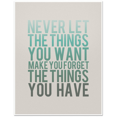 Never Let the Things You Want Make You Forget the Things You Have - 8…   (clipped to polyvore.com)