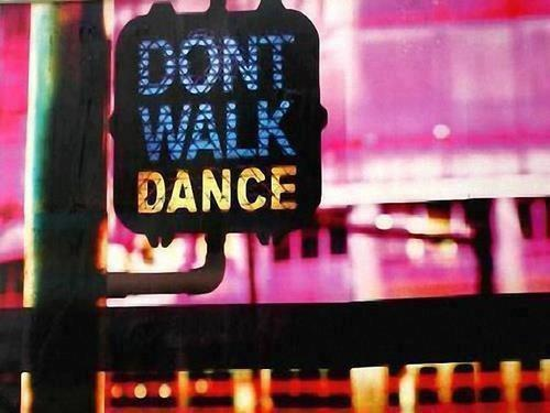 Don't Walk, Dance.