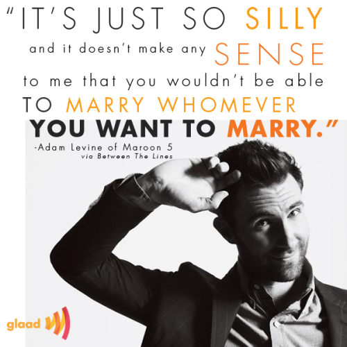 glaad:  We love what Adam Levine had to say about marriage equality in a recent interview!