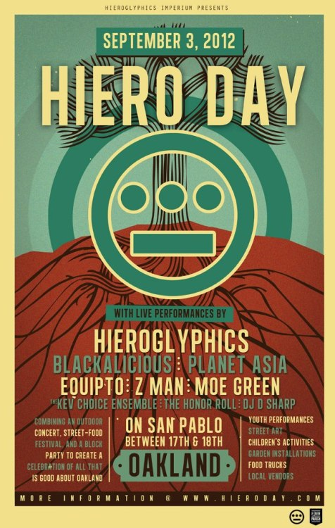locallybased:  HIERO DAY | Combining an outdoor concert, street-food festival, and a block party to create a celebration of all that is good about Oakland. Performances by: Hieroglyphics | Blackalicious | Planet Asia | Equipto | Z Man | Moe Green | The Kev Choice Ensemble | The Honor Roll Crew | DJ D-Sharp + Youth Performances & Street Art September 3, 2012 | San Pablo Ave. (Between 17 & 18th) | 11:00am-6:00pm Details: http://www.hieroday.com/ | FB: http://www.facebook.com/HieroDay