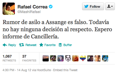 "In which Ecuador's president denies an earlier report by The Guardian that he's made a decision on offering asylum to Julian Assange. Rough translation of the tweet: ""Assange asylum rumor is false. There is still no decision. I'm waiting for the Foreign Ministry's report."" More details over this way."