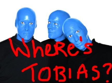 "Saw a picture of the Blue Man Group and I immediately said to myself… ""WHERE'S TOBIAS?!?!"""