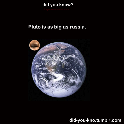 did-you-kno:  Source  Pluto es tan grande como Russia.