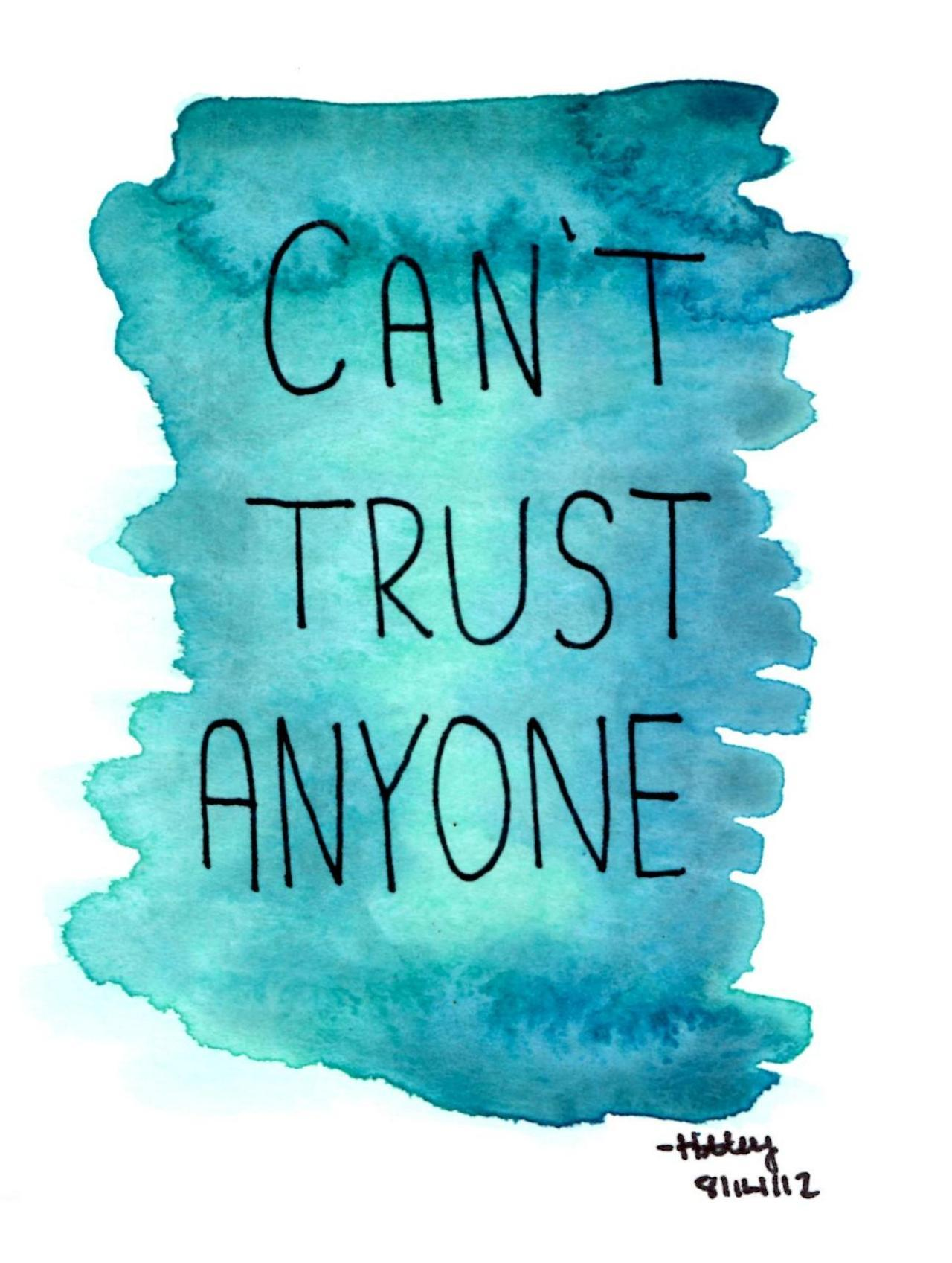 sayitwith-watercolor:  can't trust anyone.