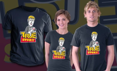 True Story by Fanisetas - Sold on August 15th at http://teefury.com http://on.fb.me/PkFl68