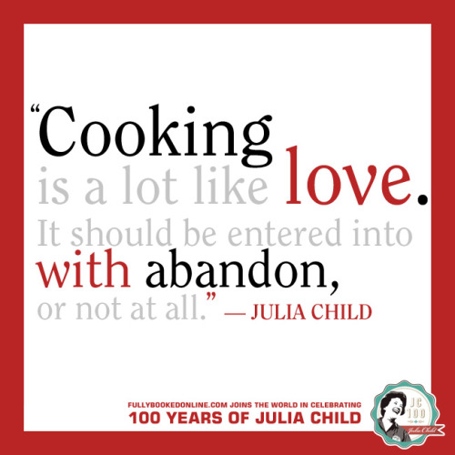 More quotes and inspiration from Julia Child on the blog today!http://www.fullybookedonline.com/blog/view/570 :) What's your favorite bit of advice from the mealtime maven? :)
