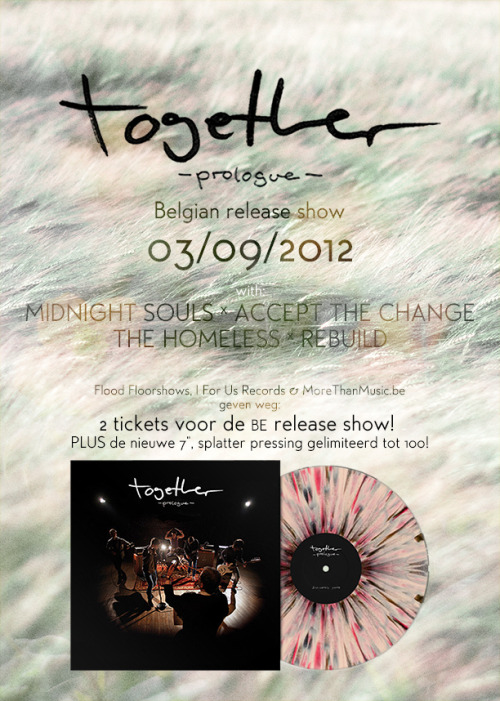 In cooperation with I For Us Records and MoreThanMusic.be we're giving away 2 entrance tickets to the Together Release show on September 3rd at JH Zenith, Dendermonde! Each winner will also receive the most limited pressing of the new 7 inch record Together is releasing on the show! It's splatter vinyl limited to 100. Together -Prologue- BE Release show with Midnight Souls, Accept The Change, The Homeless & Rebuild, September 3rd