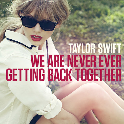 TAYLOR SWIFT WE ARE NEVER EVER GETTING BACK TOGETHER
