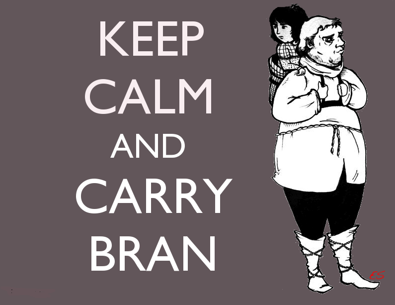 "Keep Calm and Carry Bran Let me be blunt… I hate these plays off the ""Keep Calm and Carry On"" posters from a couple of years ago.  They are over done, and most of them arent even clever…. this one is the exception…. HODOR"