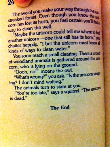 "youchosewrong:  (from Choose Your Own Adventure #51: The Magic of the Unicorn, 1985) There have been times when I've posted a selection and thought ""I'm never going to top this for sheer existential insanity."" And then my brother Greg emailed me (complete with a cameo appearance by his left thumb) the above photo and reminded me that Romeo Void had it right.  ""YOU'RE TOO LATE,"" SAYS A SQUIRREL. ""THE UNICORN IS DEAD."""