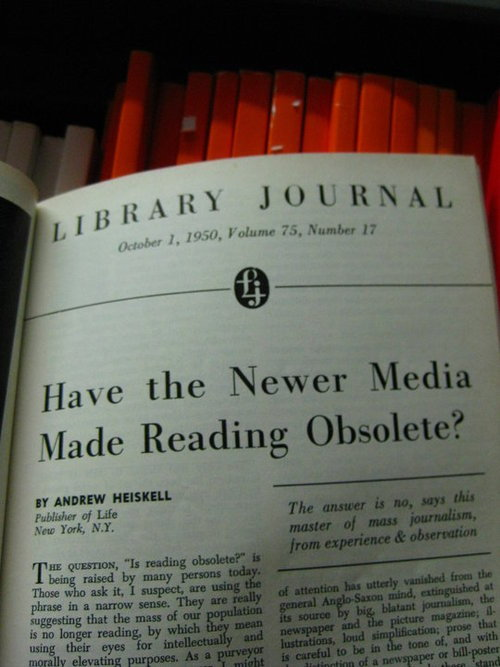 "1950 article from Library Journal ponders, ""Have the Newer Media Made Reading Obsolete?"" – testament to how old our seemingly era-defying concerns really are. (""The answer is no, says this master of mass journalism, from experience & observation."")"