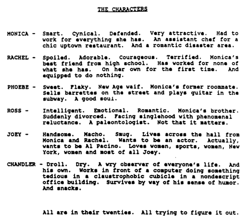 "dicapprio:  hellyeahchandlerbing:  The original character descriptions of Friends!  ""all are in their twenties. all trying to figure it out."" -beautiful."