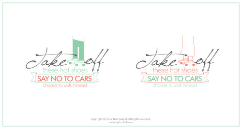 Take off these hot shoes - SAY NO TO CARS - choose to walk instead 3 months ago, this idea came upon me and I drew the sketch on my notebook. Finally I made it!