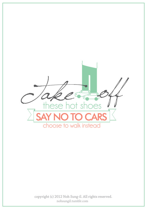 Take off these hot shoes - SAY NO TO CARS - choose to walk instead