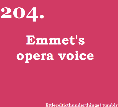 little celtic thunder things #204: Emmet's opera voice and his operatic moments. http://littlecelticthunderthings.tumblr.com submitted by anon