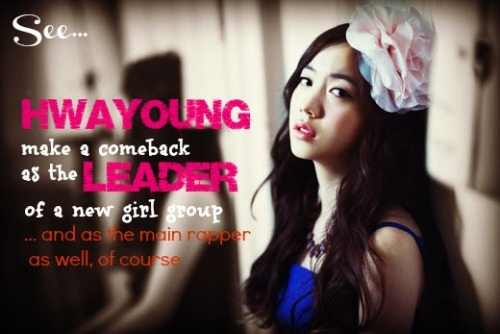 iwishtoseeinkpop:  See… Hwayoung make a comeback as the LEADER of a new girl group… and as main rapper as well, of course.