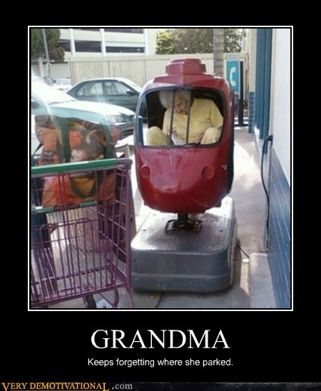 very-demotivational:  GRANDMA http://very-demotivational.tumblr.com  cause my granny's a bit loopy :P