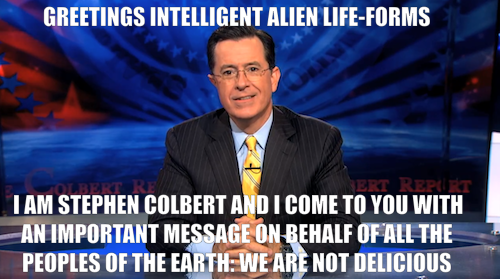 National Geographic asked Stephen Colbert for a message to send into space on behalf of mankind. Click the image to watch what he came up with.