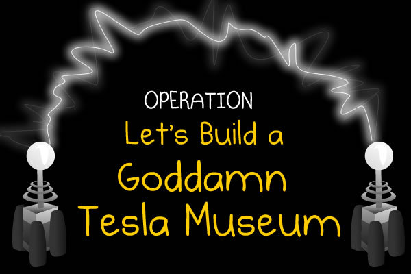 oatmeal:  Tumblr:  help me buy back Nikola Tesla's old laboratory.