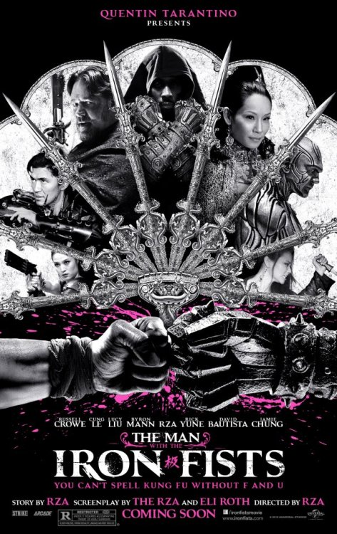eatinghiphop:  The Man with the Iron Fists (2012) (Movie Poster)  Quentin Tarantino presents The Man With the Iron Fists, an action-adventure inspired by kung-fu classics as interpreted by his longtime collaborators RZA and Eli Roth. Making his debut as a big-screen director and leading man, RZA—alongside a stellar international cast led by Russell Crowe and Lucy Liu—tells the epic story of warriors, assassins and a lone outsider hero in nineteenth-century China who must unite to destroy the clan traitor who would destroy them all. Since his arrival in China's Jungle Village, the town's blacksmith (RZA) has been forced by radical tribal factions to create elaborate tools of destruction. When the clans' brewing war boils over, the stranger channels an ancient energy to transform himself into a human weapon. As he fights alongside iconic heroes and against soulless villains, one man must harness this power to become savior of his adopted people. Blending astonishing martial-arts sequences from some of the masters of this world with the signature vision he brings as the leader of the Wu-Tang Clan and as one of hip-hop's most dominant figures of the past two decades, RZA embarks upon his most ambitious, stylized and thrilling project to date   Rza, Russell Crowe, Eli Roth & Lucy Liu?? And directed by Quentin Tarantino? Hell yah!! Wu-Tang Clan ain't nothing to fuck with!! :D