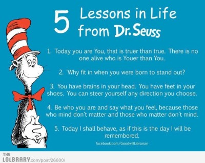 ittfunnyassshit:  5 Lessons in Life from Dr. Seuss Follow this blog for the best new funny pictures every day