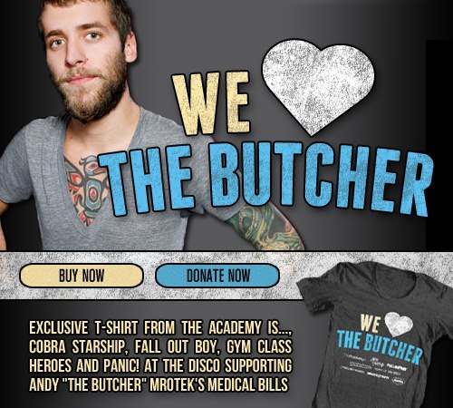 "buy this shirt to help support our friend Butcher who got his head bashed in while getting mugged & has no insurance http://bit.ly/TheButcher  A note from Adam T. Siska:  On Wed July 25th at aprox 1 am our good friend Andrew Bishop Mrotek aka ""The Butcher"", who many of you know for his creative work as the drummer of The Academy Is… & for his talent in visual arts, was attacked and mugged in Milwaukee while walking home from work. Not only was his money taken but he was blindsided by 2 or 3 thugs with a flower pot which broke his cheek in 3 places and his jaw in 2 places. Once he fell to the ground they kicked him in the face until he was unconscious. He ended up with both his eye sockets fractured, 25 stitches across his face, 30 stitches on his gum line, 20 stiches on his eyelids, 3 titanium plates screwed into his skull and has been in and out of the ER for surgery and countless doctors checkups for nose bleeding and intense ear/sinus/facial pain. Like many Americans, Andy is without Health Insurance coverage. Each day as he is making strides to physically and emotionally recover from this experience, his hospital bills continue to grow and grow.  The members and former members of The Academy Is…, Cobra Starship, Gym Class Heroes, Fall Out Boy & Panic! At the Disco built a very strong bond over our years of making music and touring the world together. We all want to see to it that The Butcher is able to continue making music and art that inspires us— instead of spending his days trying to pay off a never ending debt due to this tragic event. The 5 of us have put our collective efforts together to bring you this shirt.  100% of the proceeds will go to Andy and his bills which will hopefully make a dent in his bills. Our good friends at FBR have donated the shirts and printing and our buddies Johnny, Tony and Eric from Snakes & Suits came up with the design.  If you want to donate more money (maybe you have a rich uncle who is living in a gold mansion) or if you aren't into getting a shirt you can donate directly to Andy, even if It is a dollar (anything will help him pay his bills and live while he recovers) you can do it by Paypal to: butcherprints@gmail.com  We love you all,  Adam T. Siska  Order the 'We Love The Butcher' T-Shirt here: http://bit.ly/TheButcher"