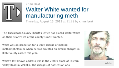 "shortformblog:  ""Walter White wanted for manufacturing meth."" This is a real story. (ht Romenesko)  Dude. Better call Saul."