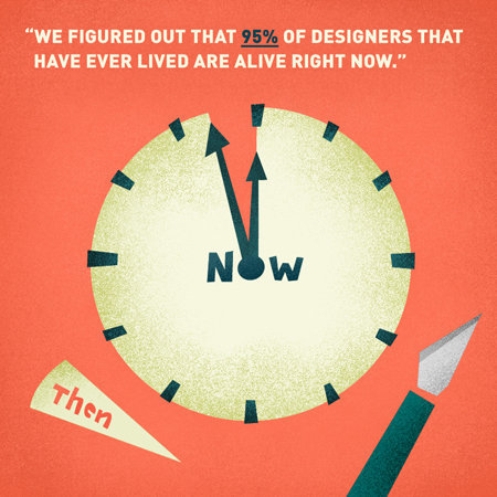 "luclatulippe:  And we figured out that 95 percent of designers that have ever lived are alive right now."" So how did he arrive at such a number? His father, a true scientist, would not stop until they had a quantifiable figure in their hands and, together, they had worked out the numbers using data provided by Berman's many professional associations. — words & image by David Berman Assuming this figure is relatively the same for illustrators & cartoonists—meaning, there are 20x more people doing the same work as you, as there were a generation ago—I'm curious; how does this figure make you feel? Optimistic? Terrified of the competition? Dispirited?  How do you feel about having 20x more competition in your field than you may have had 30 years ago?"