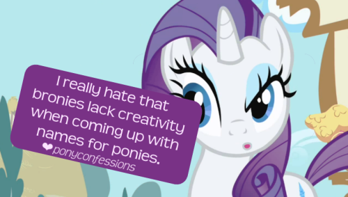 ponyconfessions:  I really hate most of the bronies name creativity. Just because Fluer de lis haves a fluer de lis as cutiemark doesnt mean she haves to be named Fluer de lis!  just because rainbow dash has a rainbow and dashes doesn't mean she should be called rainbow dash!