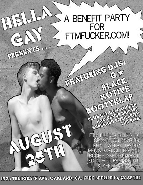 Cum to my party with Hella Gay at the Uptown in Oakland on August 25th! Porn, babes, dancing, party!!!