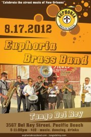CELEBRATE THE MUSIC AND CULTURE OF NEW ORLEANS WITH EUPHORIA BRASS BAND FRIDAY 8/17/12 AT TANGO DEL REY IN PACIFIC BEACH! 8:00 - 11:00 PM. $10 ADULTS / $5 STUDENTS W/ ID. ALL AGES WELCOME. THIS IS GONNA GET REAL FUNKY!!! TANGO DEL REY: 3567 DEL REY STREET, PACIFIC BEACH 92109. MUSIC. DANCING. DRINKS. FUNKY GOOD TIME!