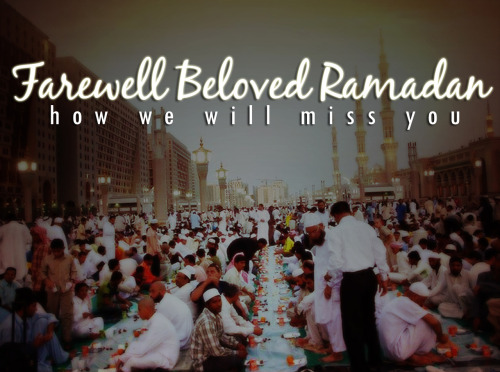 Farewell beloved Ramadan .. how we will miss you  :( ..