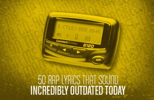 upnorthtrips:  50 Rap Lyrics That Sound Incredibly Outdated Today Hip-hop has always prided itself on being ahead of the curve: the unreleased car, next season's fashion, phones from the future. The problem with being so on-point is that it's hard to stay afloat when waves move so quickly. In two years, heads have gone from rocking fitted caps to snapbacks to bucket hats, with weathermen predicting du-rags on the horizon (again). While PT Cruisers and Pepsi Blue may come and go, lyrics are forever. Complex takes a look back at the most regrettable lines of years past, revealing a graveyard of technology and a crypt of pop-culture references that haunt our present, in 50 Rap Lyrics That Sound Incredibly Outdated Today. Written by Eric and Jeff Rosenthal (@ItsTheReal)  In case you were wondering, listening to Nas' lyric about *69 inspired this whole thing.