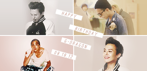 "HAPPY BIRTHDAY JIYONG!""i was being simple-minded and naive back then but because i think too much now, i know how to connect with people through music. that's the biggest strength i have at the age of 24."" - g-dragon you've been through so much this year, i hope the coming year is better for you. you deserve to be happy more than anyone else. thank you for being such a great inspiration, thank you for bringing us joy, thank you for being you. you are one of a kind, you are extraordinary. i hope you know that. i'm so honored to know you even the smallest amount that i do. so i want to wish you a very happy birthday and a wonderful year to come. don't ever change."