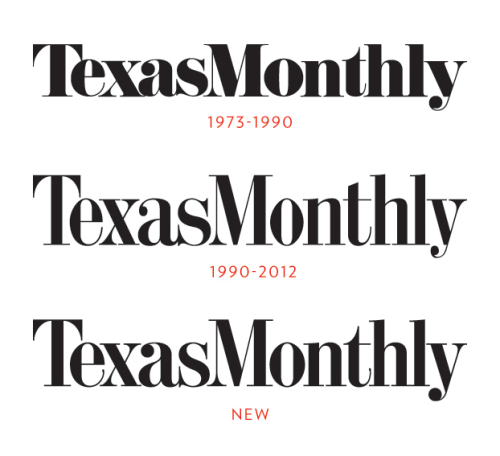 A One-Question Interview with TJ Tucker, TEXAS MONTHLY's creative director     How did the logo change?       There have been three iterations of the TEXAS MONTHLY logo since the magazine started in 1973. The original logo (seen at top) used Pistilli Roman, an existing typeface that was popular in the early seventies. When [former TEXAS MONTHLY art director] D.J. Stout changed the logo in 1990, he asked Dennis Ortiz Lopez to draw something taller and more compressed to achieve a look that he though would look better sitting at the top of a magazine. The ball terminals on the 'a' and the 'y' lost some of their weight and the letters were noticeably thinner.         I began working on the third version in 2008, and much like D.J., I let the previous versions of the logo inspire my decisions. I didn't want to make drastic changes, but I wanted to add back in some of the character of the 1973 logo, which I loved. We brought back the fatter ball terminals and added very small ball terminals to the serif of the 'e' and the lowercase 't.' We also brought back the curve at the top of the lowercase 't.' The differences may seem minor, but to me, it's the details that complete the experience.