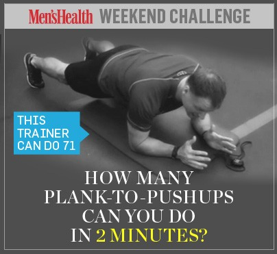 Introducing the Men's Health WEEKEND CHALLENGE! Every Friday, we'll propose one fitness test for you to attempt over the weekend. This weekend's challenge: How many PLANKS TO PUSHUPS can you perform—with perfect form—in 2 minutes? Watch the instructional video here: http://ow.ly/d3etG   Todd Durkin is trainer to many pro athletes like Drew Brees, Chris Young, and Mo Williams. He scored 71 reps. Can you beat Durkin? Tell us your score in the replies.