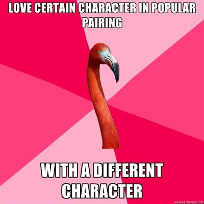 fuckyeahfanficflamingo:  [LOVE CERTAIN CHARACTER IN POPULAR PAIRING (Fanfic Flamingo) WITH DIFFERENT CHARACTER] always